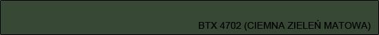 BTX 4702 (ciemna zieleń matowa)